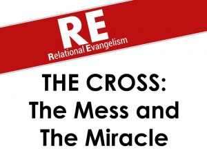The Cross: The Mess & the Miracle