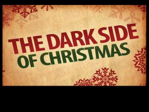 Dark side of Christmas